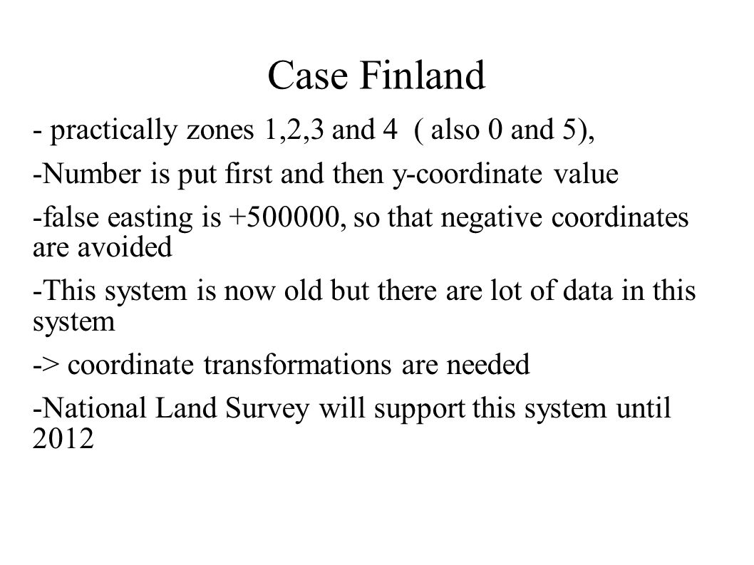 Case Finland - practically zones 1,2,3 and 4 ( also 0 and 5), -Number is put first and then y-coordinate value -false easting is +500000, so that nega