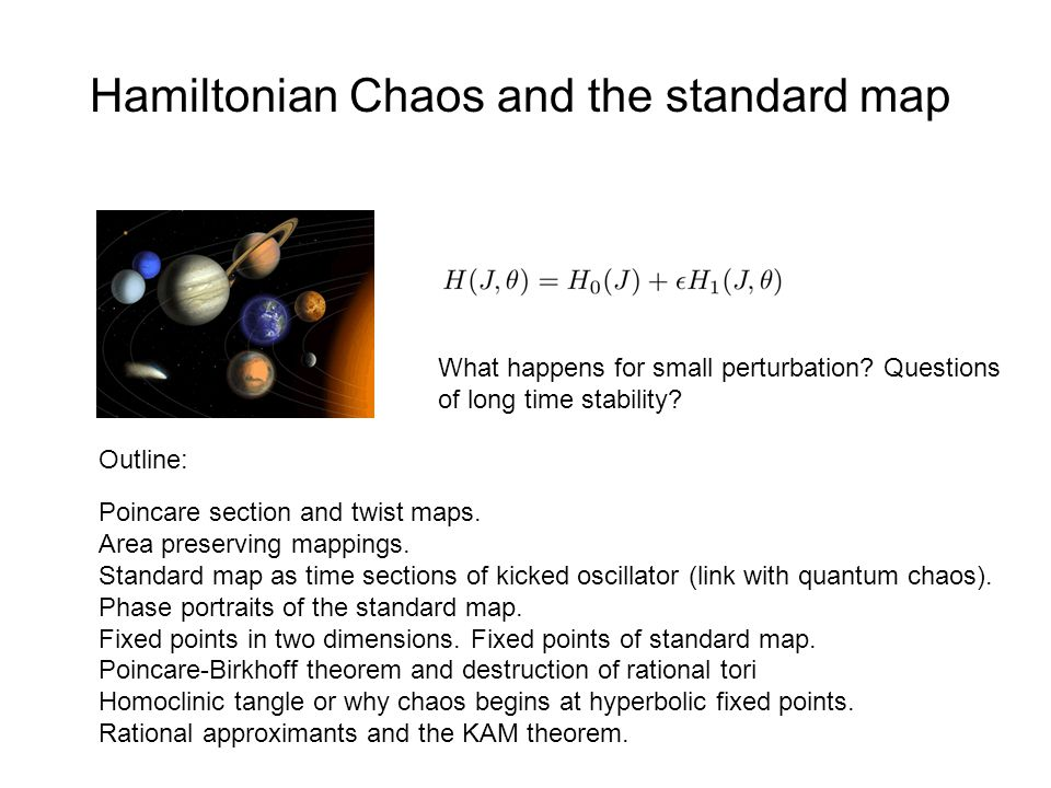 Hamiltonian Chaos and the standard map Poincare section and twist maps. Area preserving mappings. Standard map as time sections of kicked oscillator (