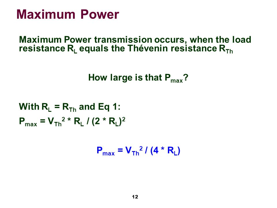 12 Maximum Power é Maximum Power transmission occurs, when the load resistance R L equals the Thévenin resistance R Th How large is that P max ? With