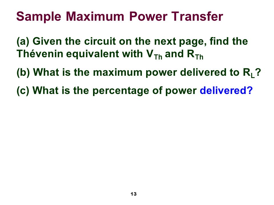 13 Sample Maximum Power Transfer é (a) Given the circuit on the next page, find the Thévenin equivalent with V Th and R Th (b) What is the maximum pow