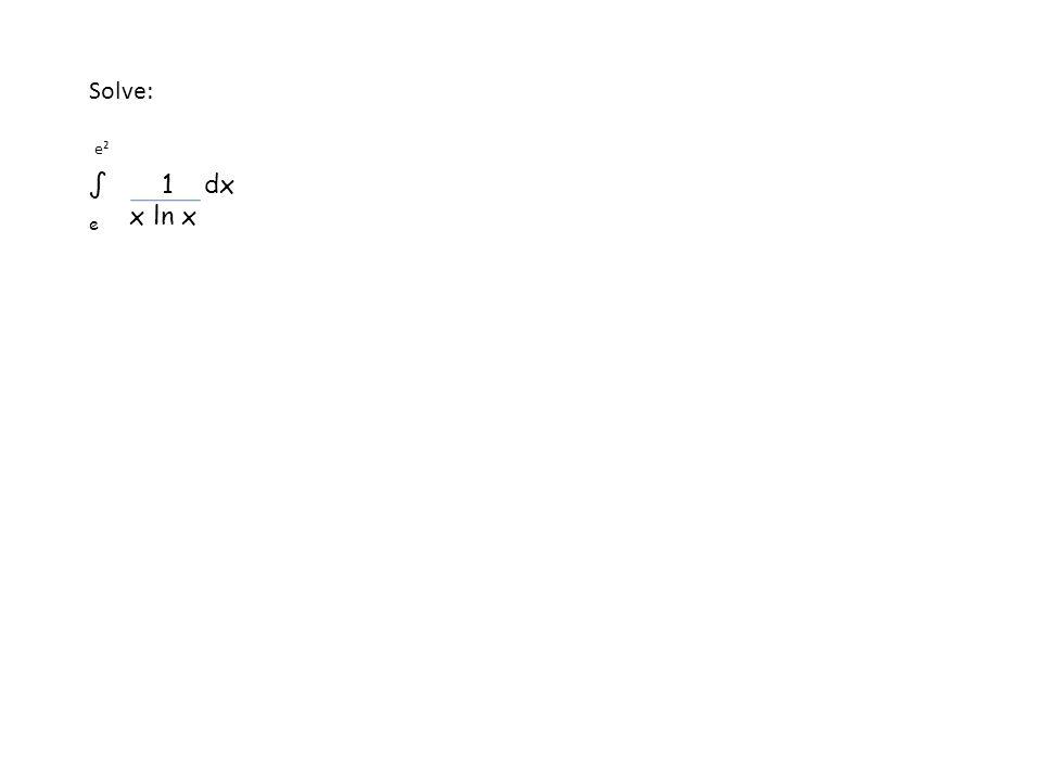Solve: e² ∫ 1 dx e x ln x