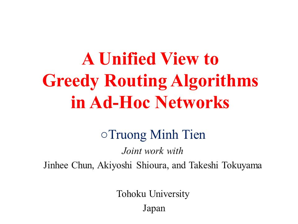 Contents 1.Ad-hoc network and geometric routing 2.Previous geometric routing algorithms 3.Desirable properties of routing algorithms – Comparison of algorithms 4.Generalized greedy routing algorithm – New greedy-type algorithms 5.Sufficient condition for guaranteed packet delivery
