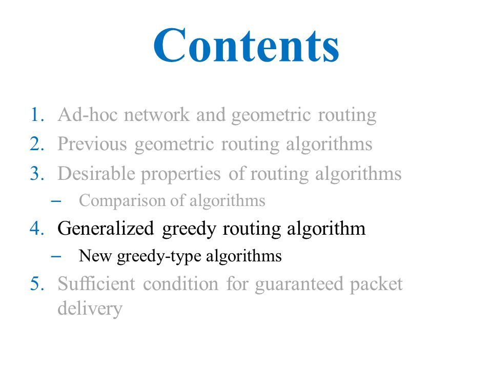 Contents 1.Ad-hoc network and geometric routing 2.Previous geometric routing algorithms 3.Desirable properties of routing algorithms – Comparison of a