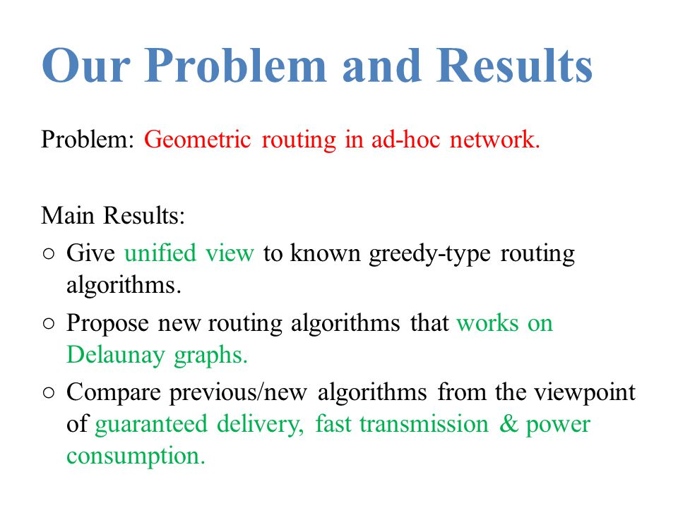 Our Problem and Results Problem: Geometric routing in ad-hoc network. Main Results: ○Give unified view to known greedy-type routing algorithms. ○Propo