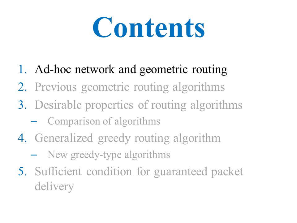 Ad-hoc Network  Self-organizing network without fixed pre-existing infrastructure  Communication between nodes are achieved by multi-hop links  Decentralized, mobility-adaptive operation  Network topology can be represented by undirected graph G=(V, E)