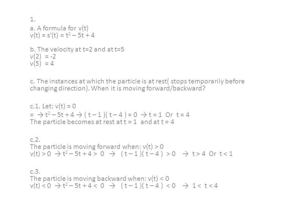 1. a. A formula for v(t) v(t) = s (t) = t 2 – 5t + 4 b.