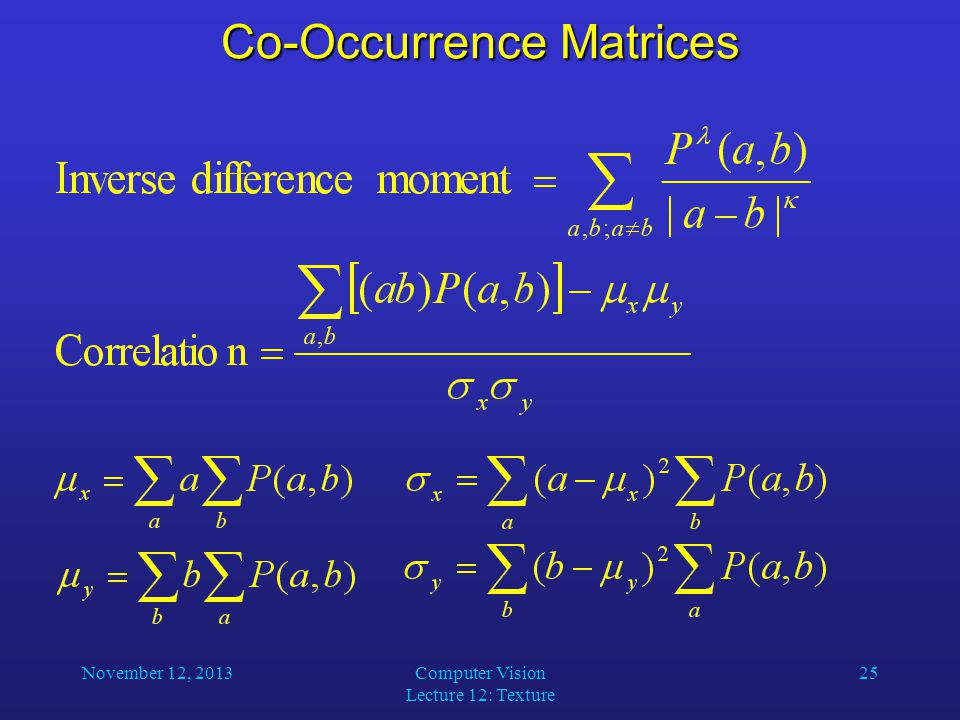 November 12, 2013Computer Vision Lecture 12: Texture 25 Co-Occurrence Matrices