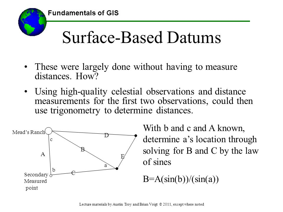 Fundamentals of GIS c Surface-Based Datums These were largely done without having to measure distances. How? Using high-quality celestial observations