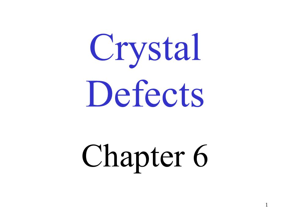 Crystal Defects Chapter 6 1