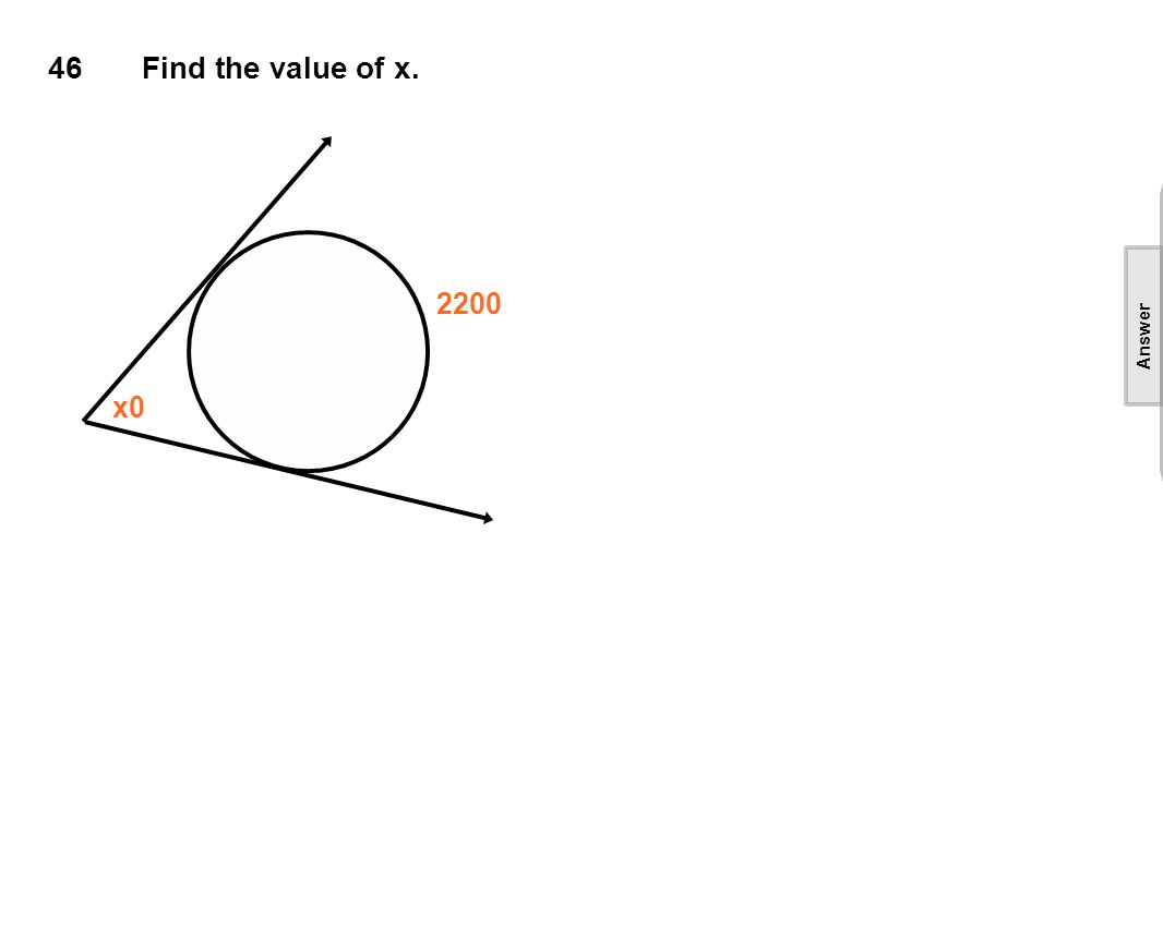 46Find the value of x. 2200 x0 [This object is a pull tab] Answer First find the minor arc.