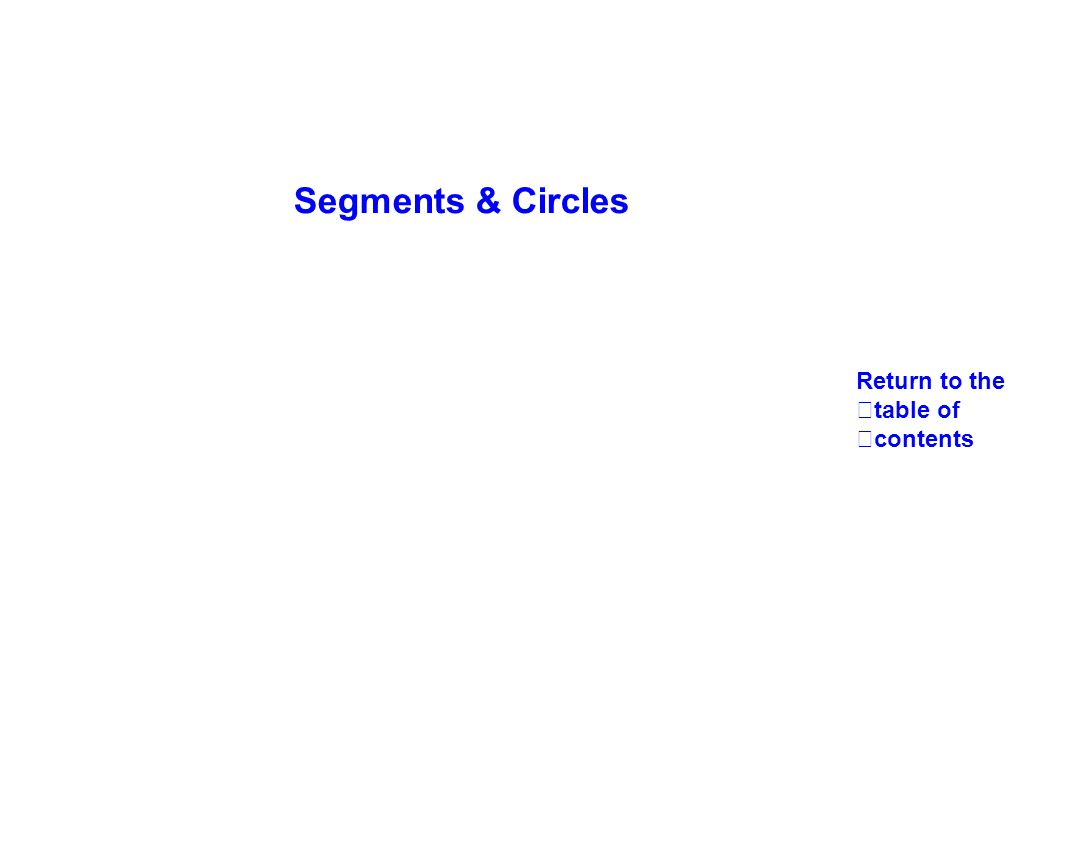 Segments & Circles Return to the table of contents