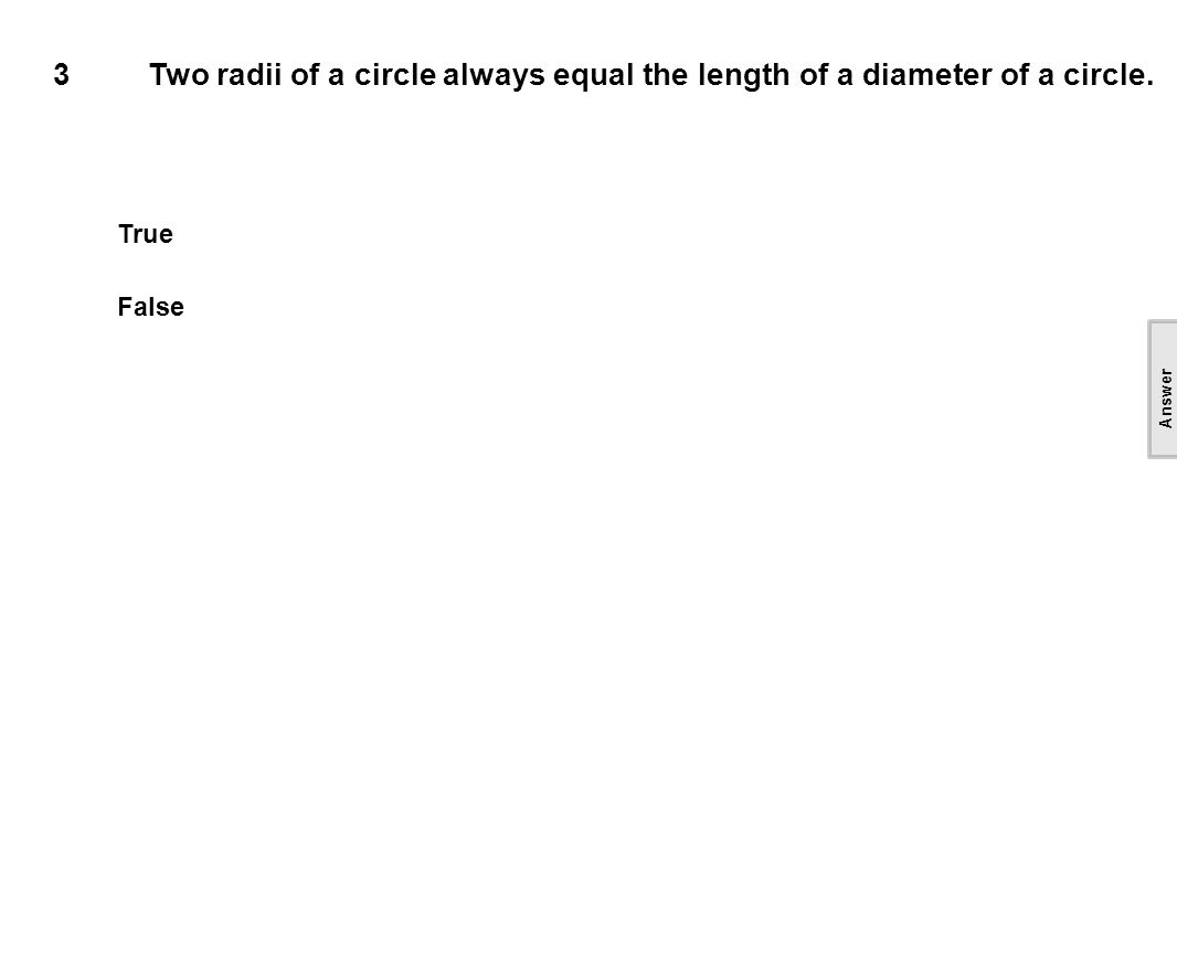 3Two radii of a circle always equal the length of a diameter of a circle.