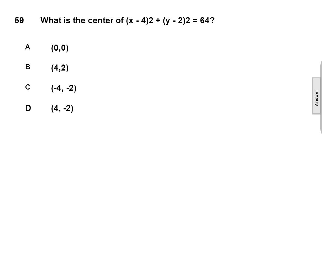 59What is the center of (x - 4)2 + (y - 2)2 = 64.