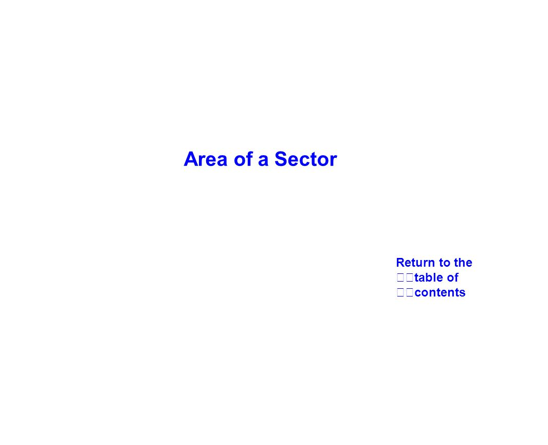 Return to the table of contents Area of a Sector
