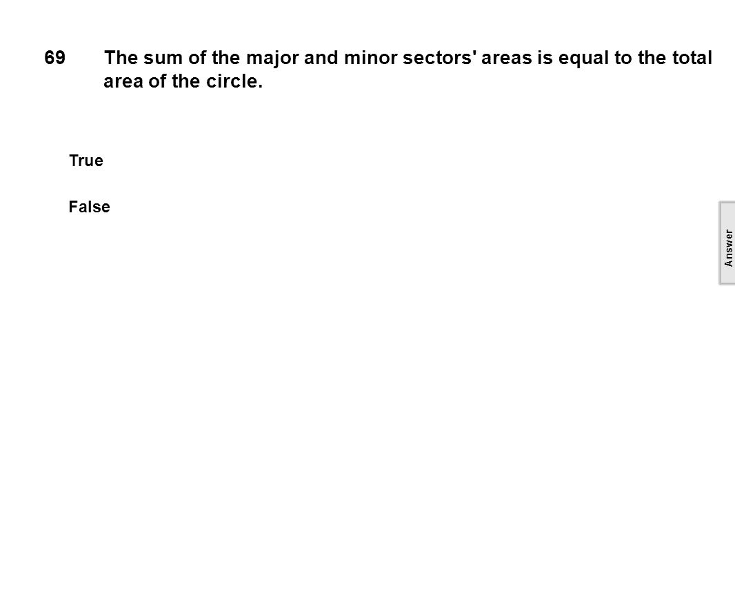 69The sum of the major and minor sectors areas is equal to the total area of the circle.