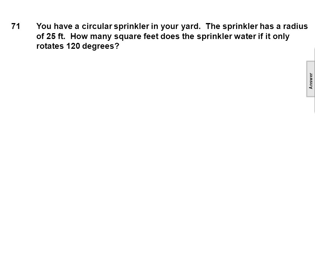 71You have a circular sprinkler in your yard. The sprinkler has a radius of 25 ft.