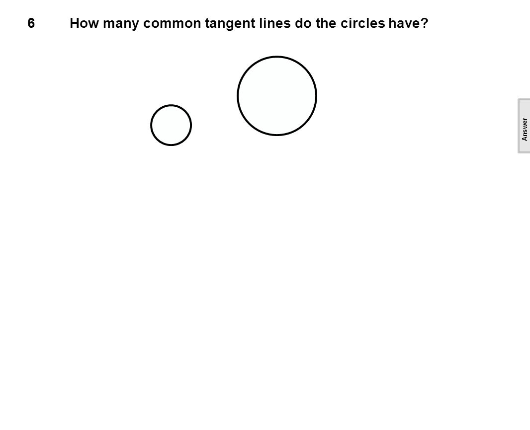 6How many common tangent lines do the circles have [This object is a pull tab] Answer 4