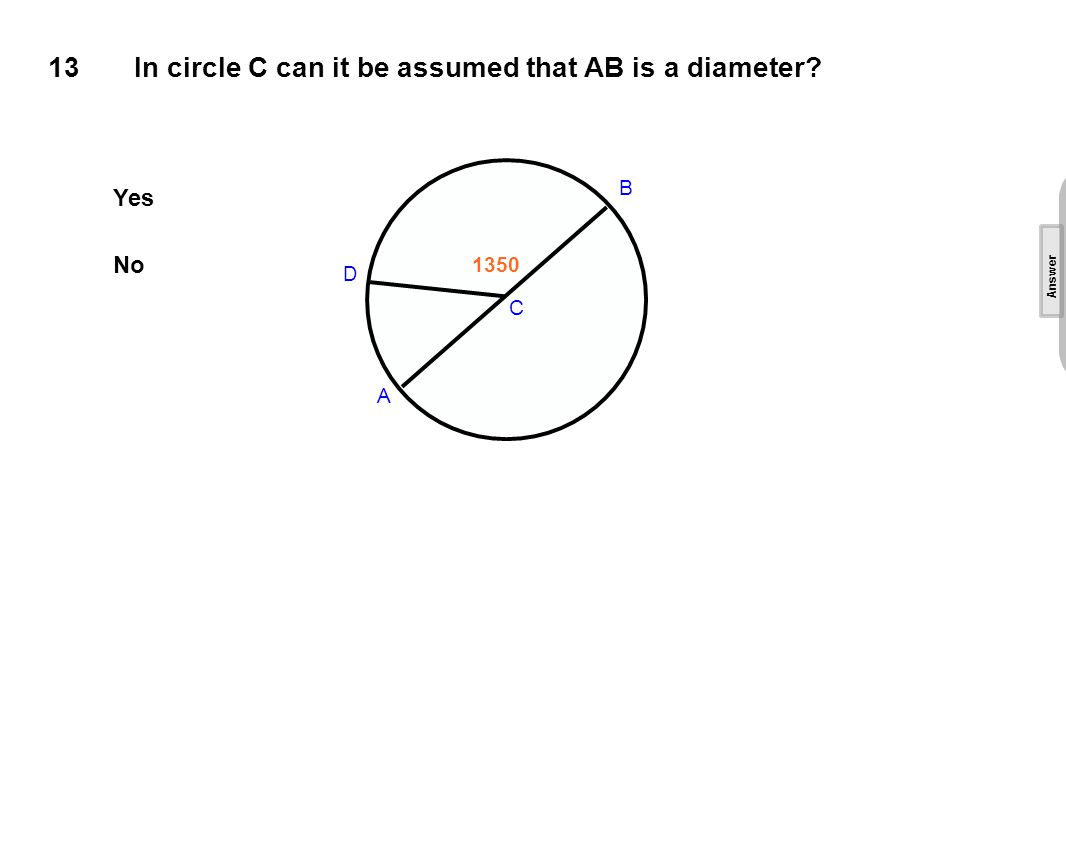 13In circle C can it be assumed that AB is a diameter.