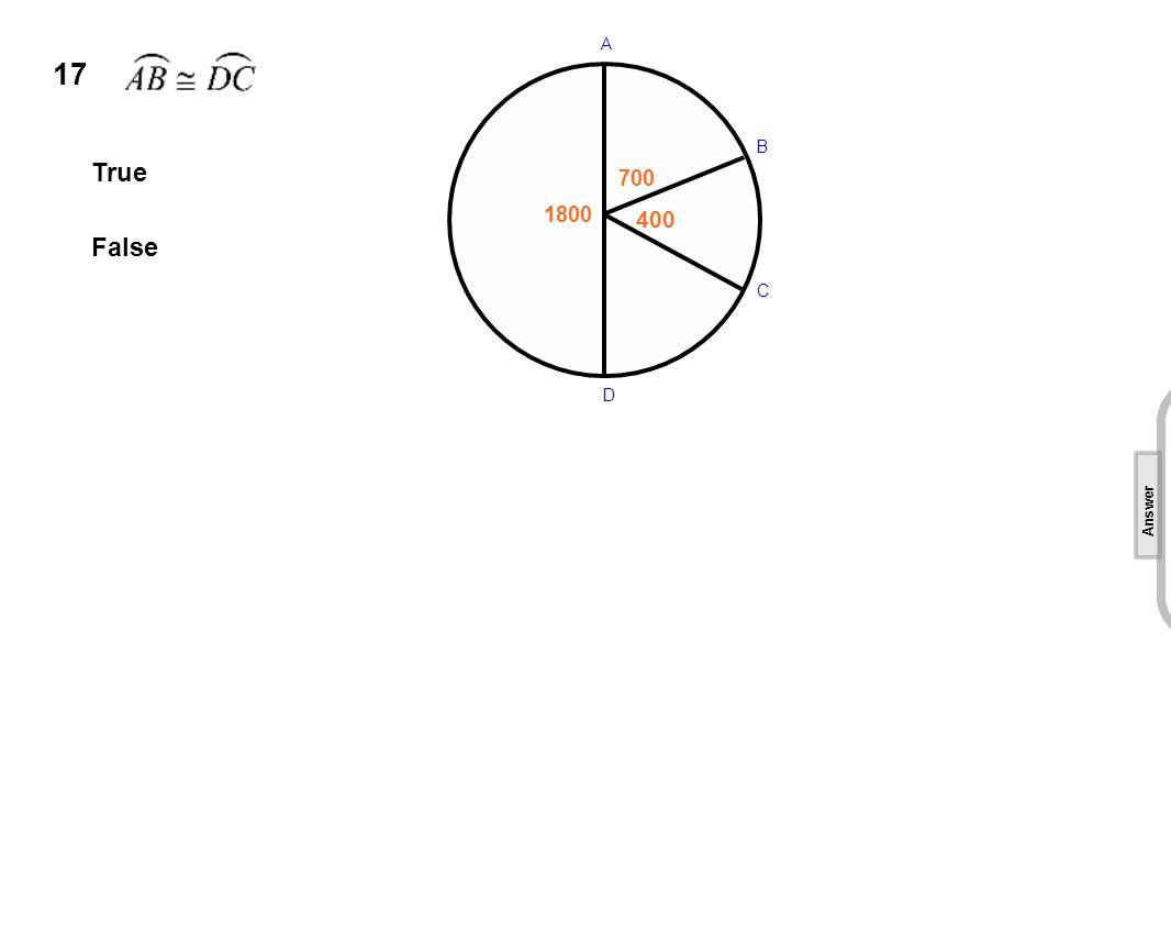 17 True False 1800 700 400 A B C D [This object is a pull tab] Answer True