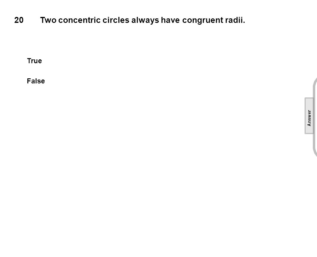 20Two concentric circles always have congruent radii.