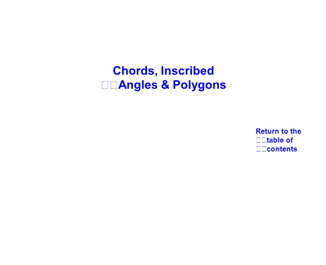 Chords, Inscribed Angles & Polygons Return to the table of contents