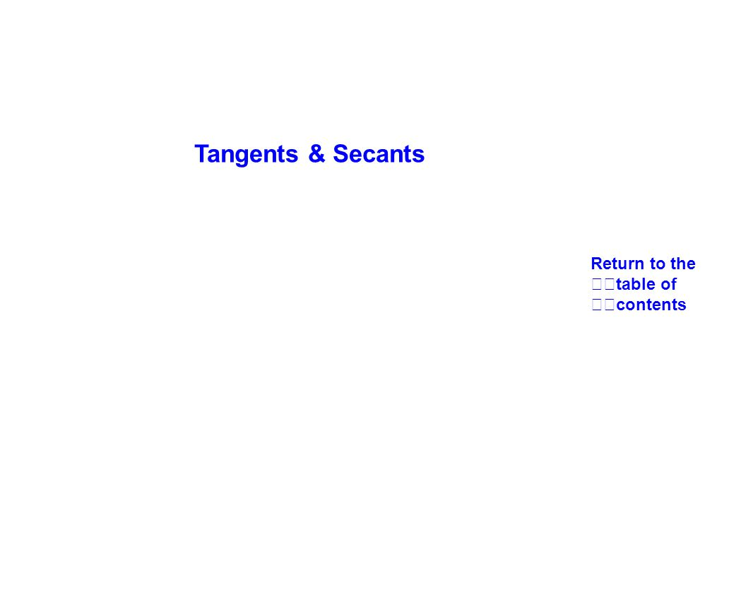 Tangents & Secants Return to the table of contents