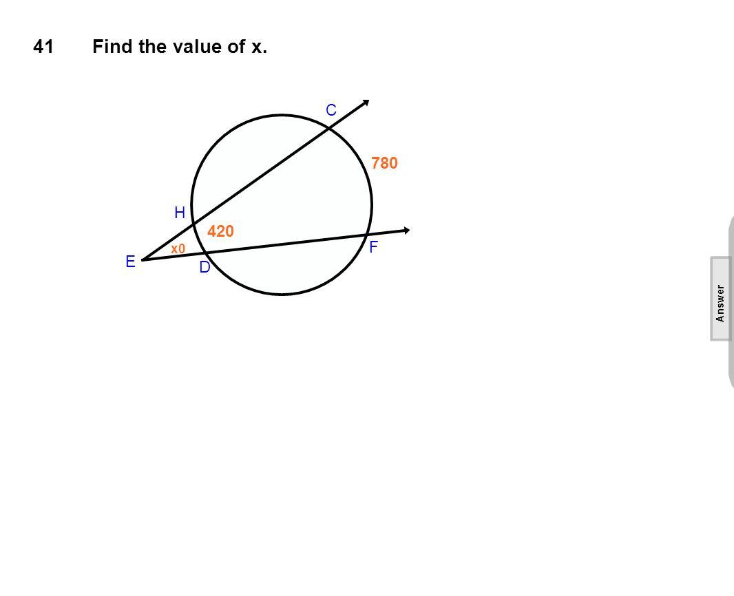 41Find the value of x. C H D F x0 780 420 E [This object is a pull tab] Answer