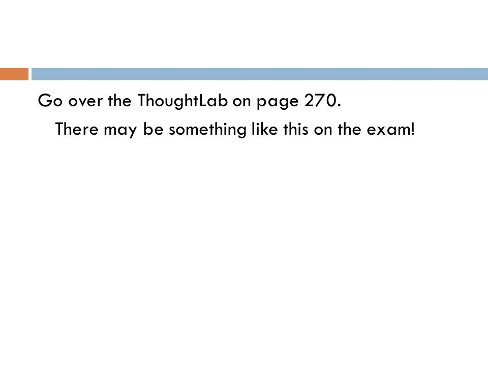 Go over the ThoughtLab on page 270. There may be something like this on the exam!