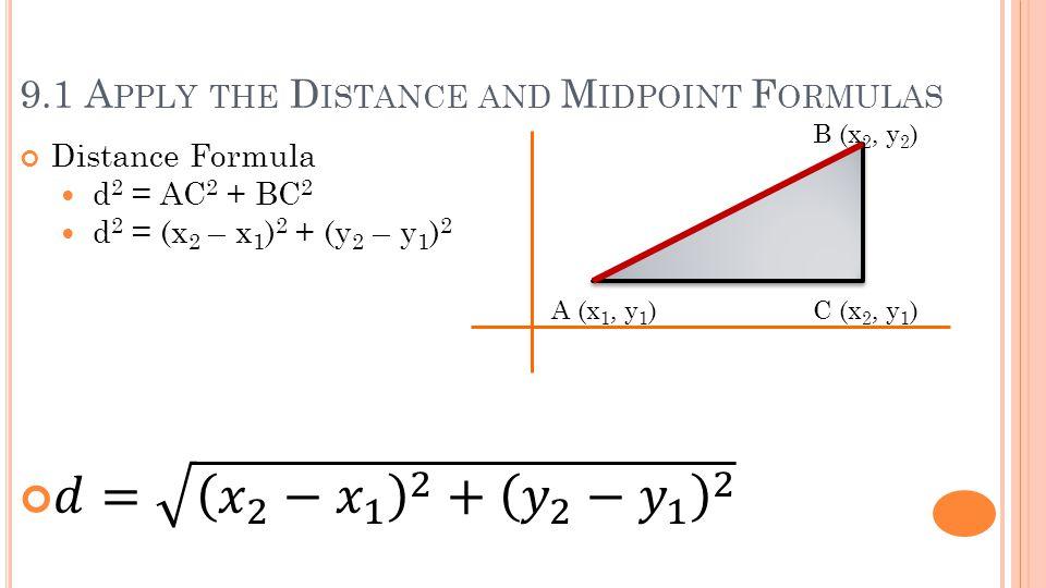 9.1 A PPLY THE D ISTANCE AND M IDPOINT F ORMULAS A (x 1, y 1 )C (x 2, y 1 ) B (x 2, y 2 )