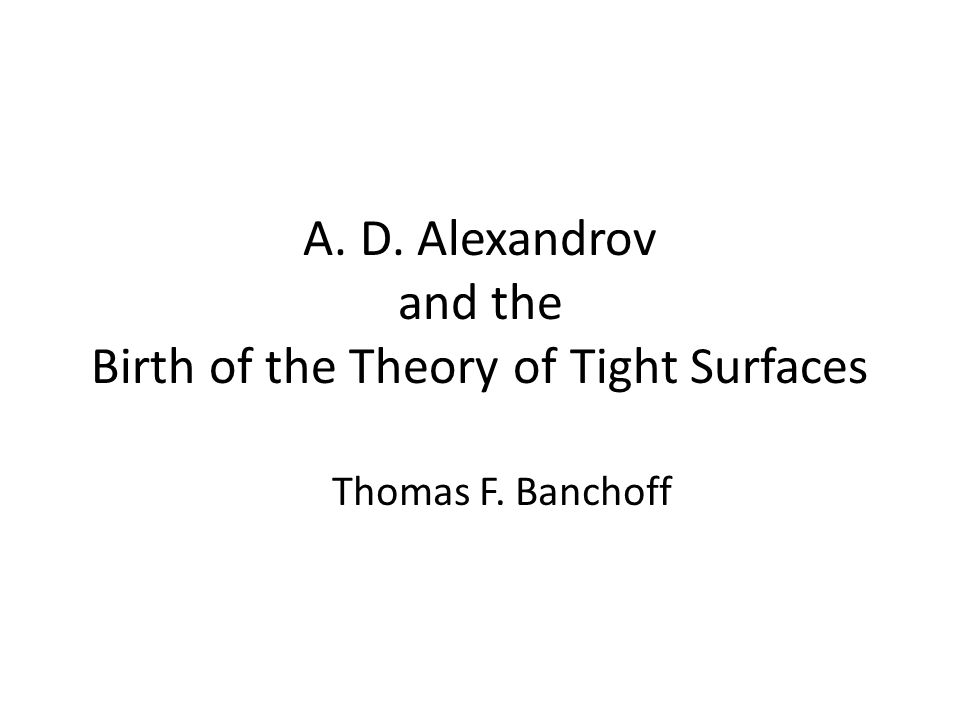 A. D. Alexandrov and the Birth of the Theory of Tight Surfaces Thomas F. Banchoff