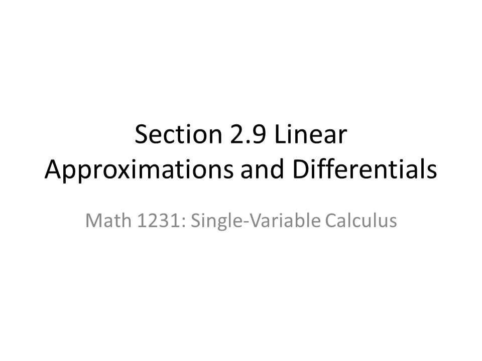Section 2.9 Linear Approximations and Differentials Math 1231: Single-Variable Calculus