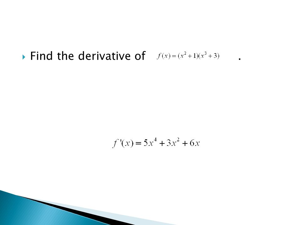  Find the derivative of.