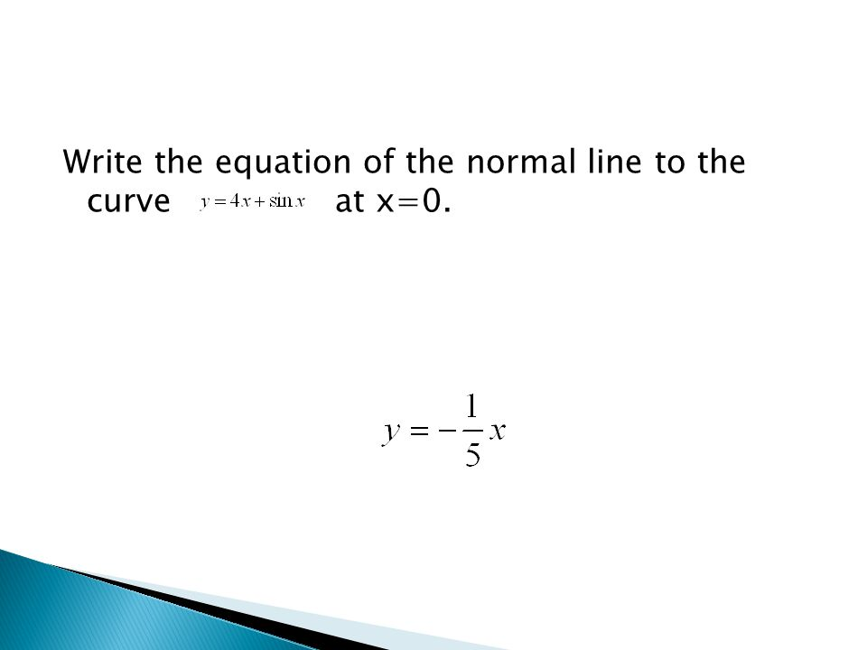 Write the equation of the normal line to the curve at x=0.