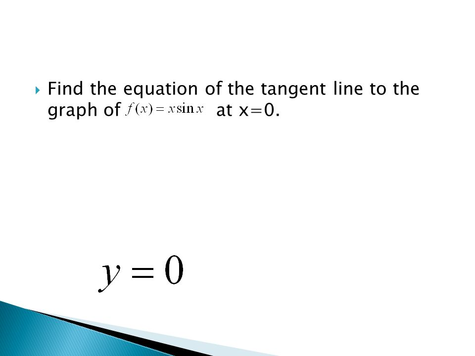  Find the equation of the tangent line to the graph of at x=0.