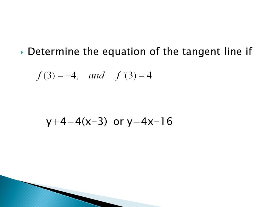  Determine the equation of the tangent line if y+4=4(x-3) or y=4x-16