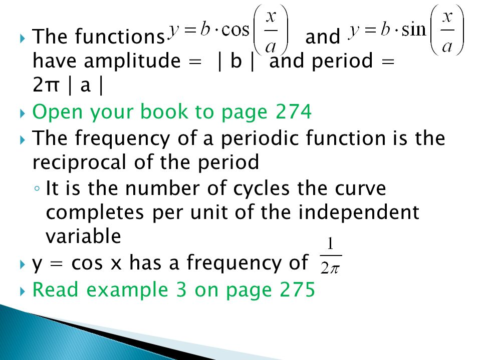 TThe functions and have amplitude = │b│ and period = 2π│a│ OOpen your book to page 274 TThe frequency of a periodic function is the reciprocal o