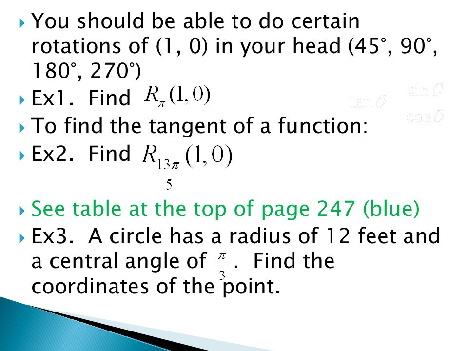 YYou should be able to do certain rotations of (1, 0) in your head (45°, 90°, 180°, 270°) EEx1. Find TTo find the tangent of a function: EEx2.