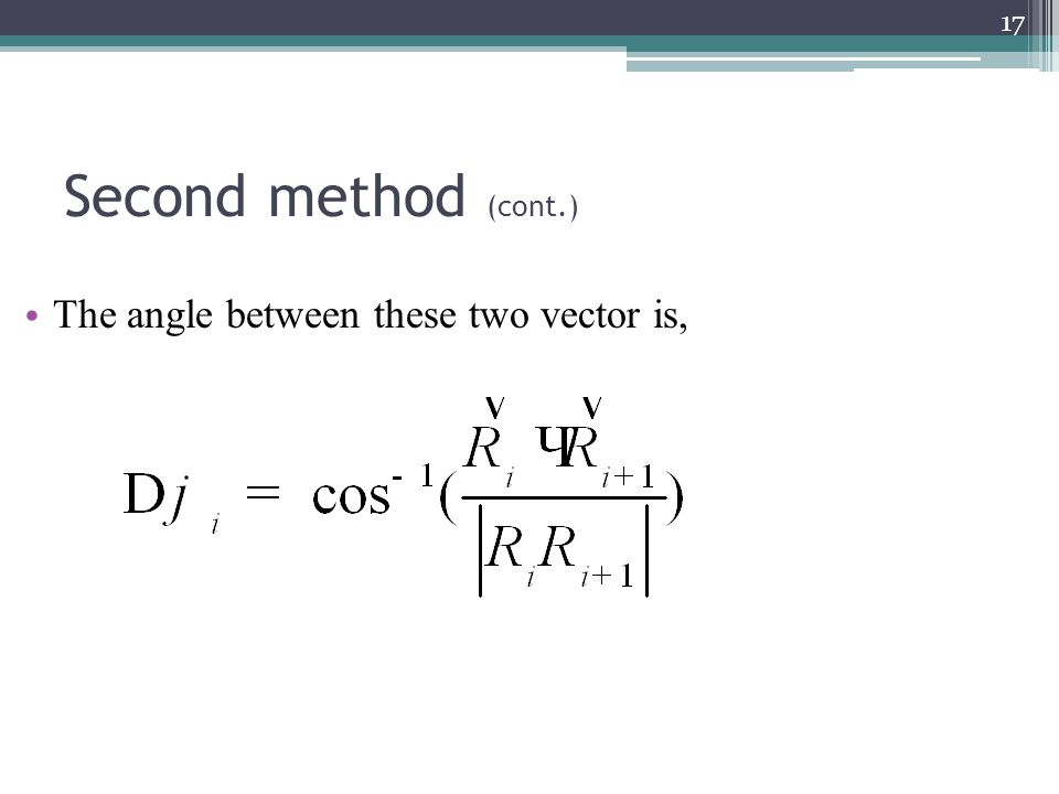 The angle between these two vector is, 17 Second method (cont.)
