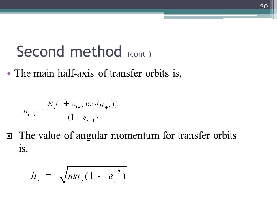 Second method (cont.) 20 The main half-axis of transfer orbits is,  The value of angular momentum for transfer orbits is,