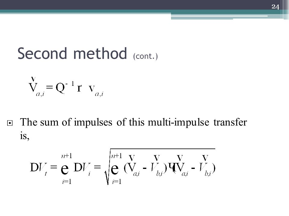 Second method (cont.) 24  The sum of impulses of this multi-impulse transfer is,