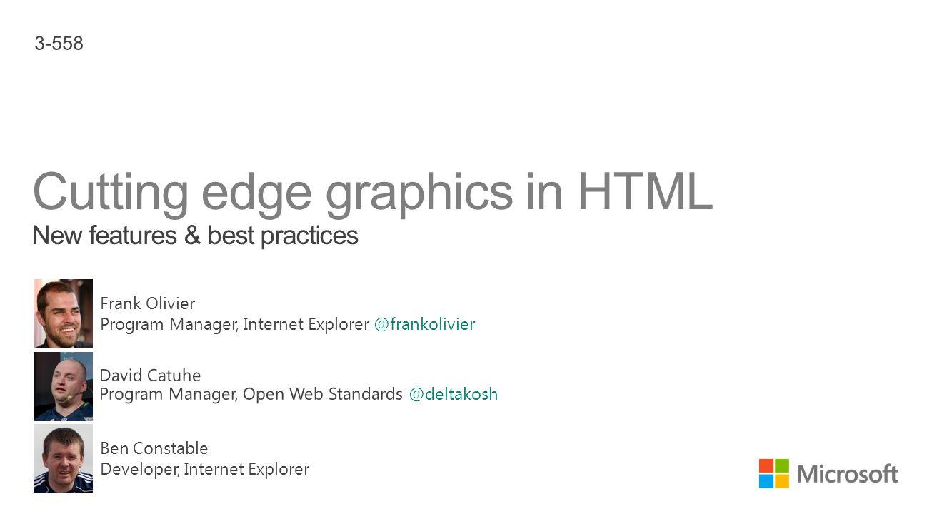 Ben Constable Developer, Internet Explorer Frank Olivier Program Manager, Internet Explorer @frankolivier