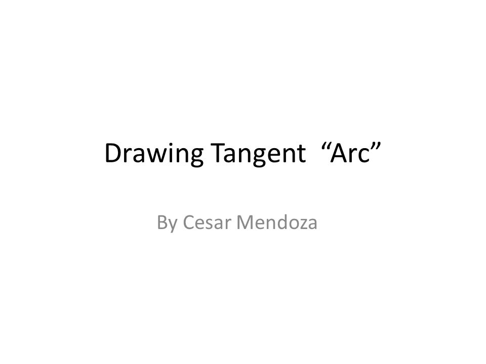 "Drawing Tangent ""Arc"" By Cesar Mendoza"