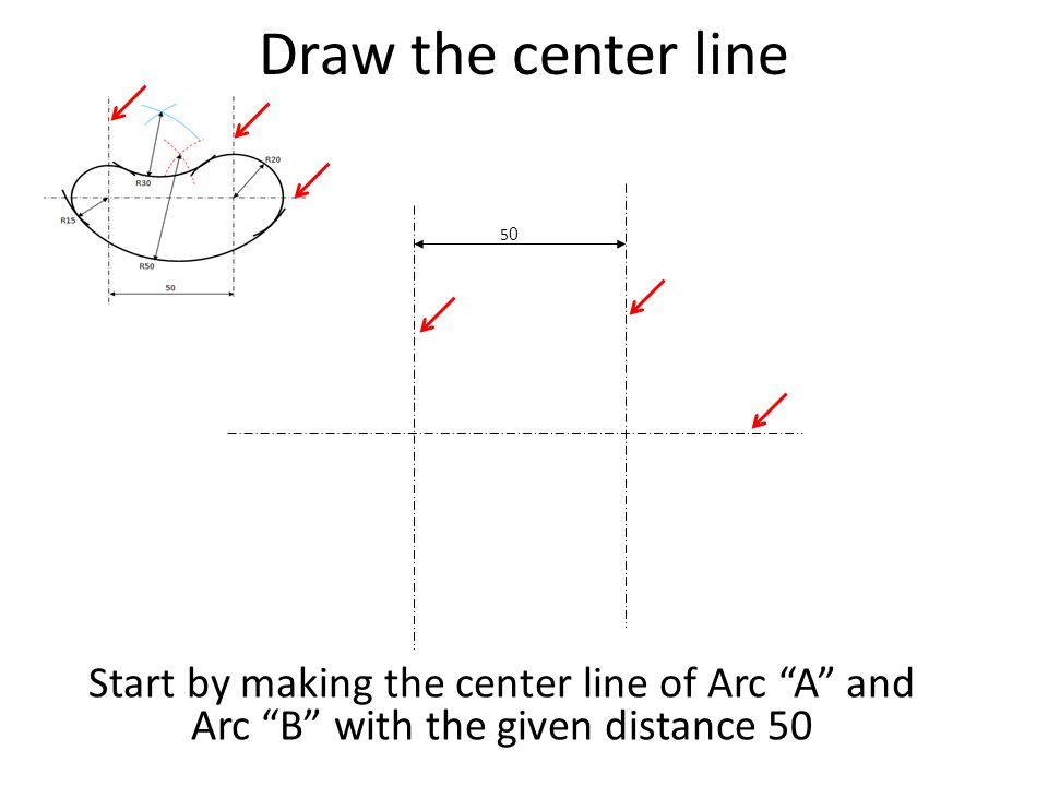 "Draw the center line 5050 Start by making the center line of Arc ""A"" and Arc ""B"" with the given distance 50"