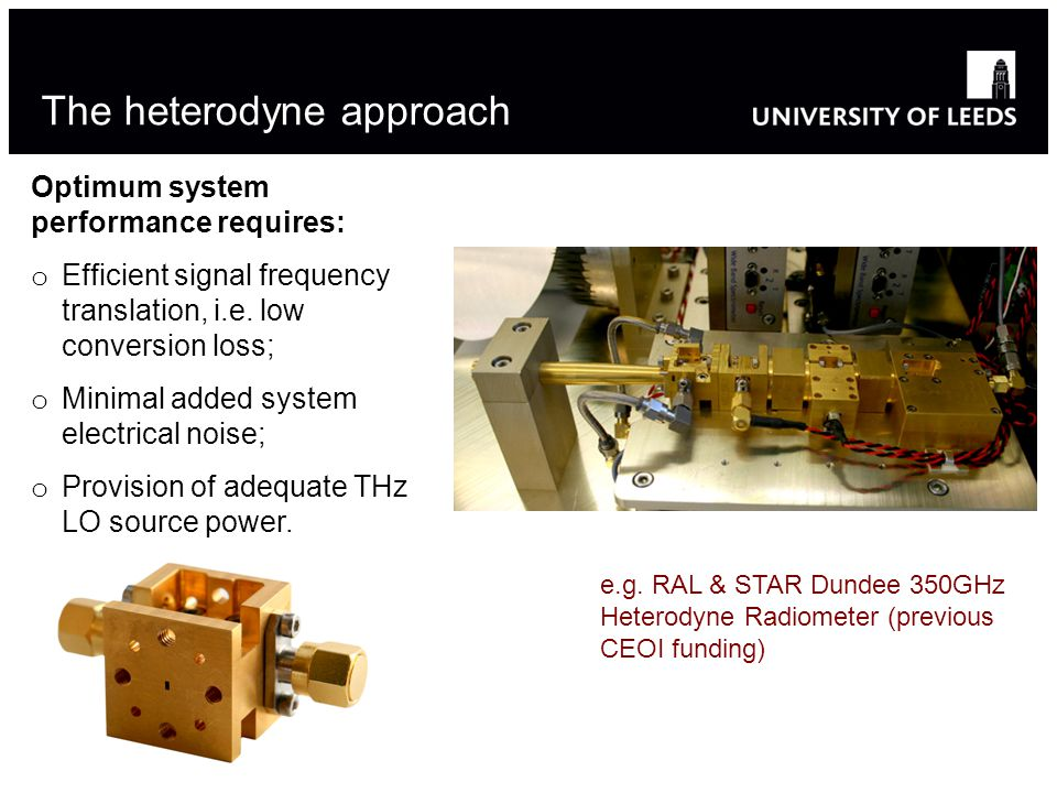 The heterodyne approach Optimum system performance requires: o Efficient signal frequency translation, i.e.