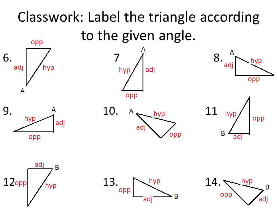 Classwork: Label the triangle according to the given angle. 6. 7. 8. 9. 10. 11. 12. 13. 14.