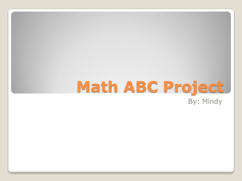 Math ABC Project By: Mindy