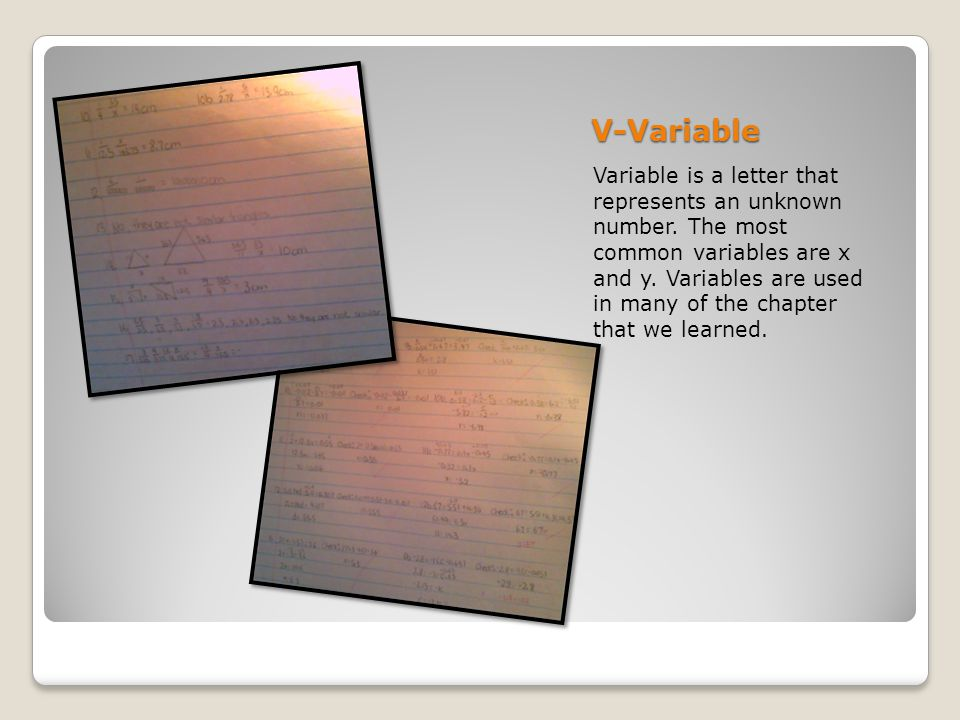 V-Variable Variable is a letter that represents an unknown number.