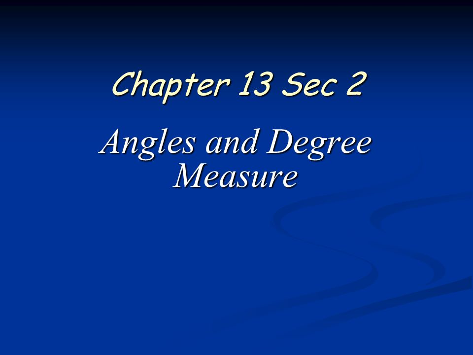 Chapter 13 Sec 2 Angles and Degree Measure