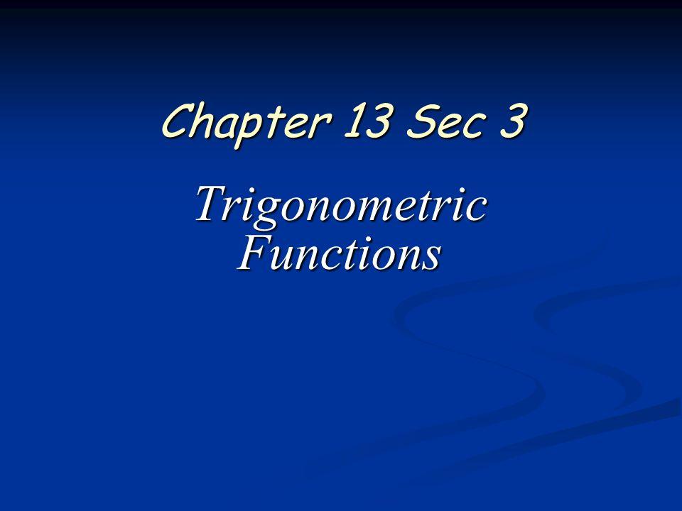 Chapter 13 Sec 3 Trigonometric Functions