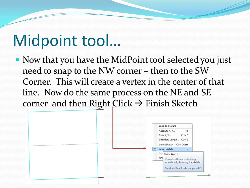 Midpoint tool… Now that you have the MidPoint tool selected you just need to snap to the NW corner – then to the SW Corner. This will create a vertex